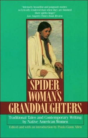 Spider Woman's Granddaughters: Traditional Tales and Contemporary Writing by Native American Women written by Paula Gunn Allen