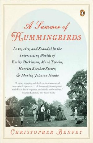A Summer of Hummingbirds: Love, Art, and Scandal in the Intersecting Worlds of Emily Dickinson, Mark Twain, Harriet Beecher Stowe, and Martin Johnson Heade book written by Christopher Benfey