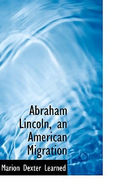 Abraham Lincoln, an American Migration written by Learned, Marion Dexter