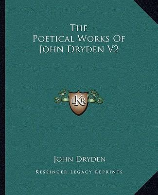 The Poetical Works of John Dryden V2 book written by Dryden, John
