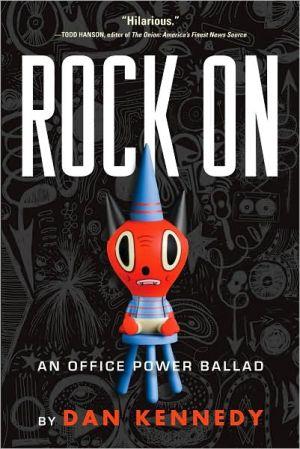 Rock on: An Office Power Ballad book written by Dan Kennedy
