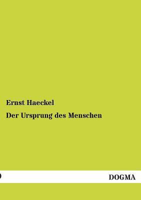 Der Ursprung Des Menschen written by Ernst Haeckel