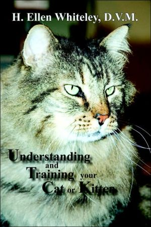 Understanding And Training Your Cat Or Kitten book written by H. Ellen Whiteley