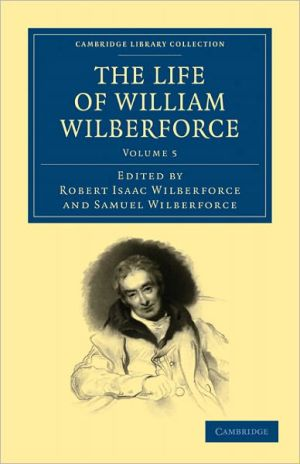 The Life of William Wilberforce book written by Robert Isaac Wilberforce