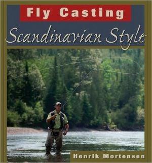 Fly Casting: Scandinavian Style book written by Henrik Mortensen