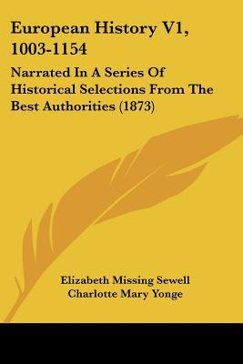 European History V1, 1003-1154: Narrated In A Series Of Historical Selections From The Best ... written by Elizabeth Missing Sewell
