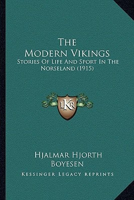 The Modern Vikings: Stories of Life and Sport in the Norseland (1915) book written by Boyesen, Hjalmar Hjorth