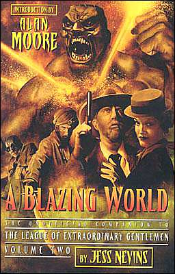 Blazing World: The Unofficial Companion to the League of Extraordinary Gentlemen, Volume Two book written by Jess Nevins