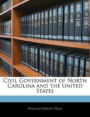 Civil Government of North Carolina and the United States book written by Peele, William Joseph