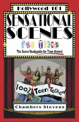 Sensational Scenes for Teens: The Scene Study-Guide for Teen Actors! book written by Chambers Stevens