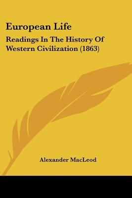 European Life: Readings In The History Of Western Civilization (1863) written by Alexander MacLeod