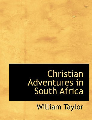 Christian Adventures in South Africa book written by Taylor, William