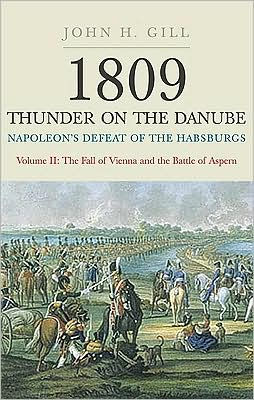 1809 Thunder on the Danube: Napoleon's Defeat of the Habsburgs, Vol. II: The Fall of Vienna and the Battle of Aspern book written by John Gill
