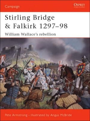 Stirling Bridge and Falkirk 1297-98: William Wallace's Rebellion book written by Peter Armstrong