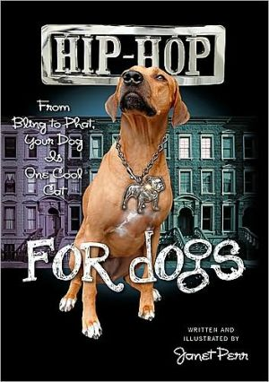 Hip-Hop for Dogs: From Bling to Phat, Your Dog Is One Cool Cat book written by Janet Perr