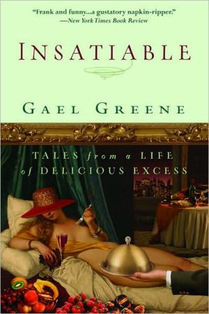 Insatiable: Tales from a Life of Delicious Excess book written by Gael Greene