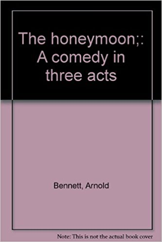 Honeymoon: A Comedy in Three Acts book written by Arnold Bennett