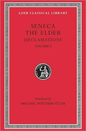 Declamations, Volume I: Controversiae, Books 1-6 (Loeb Classical Library) book written by Seneca the Elder