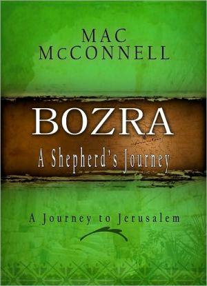 Bozra, a Shepherd's Journey: A Journey to Jerusalem book written by Mac McConnell