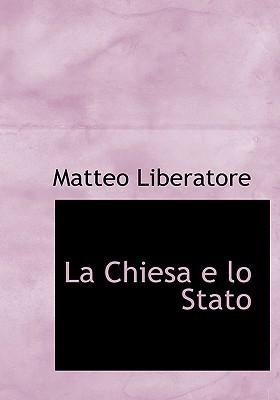 La Chiesa E Lo Stato book written by Liberatore, Matteo