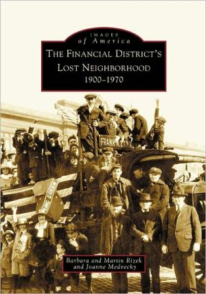 The Financial Districts Lost Neighborhood, New York (Images of America Series) book written by Barbara Rizek