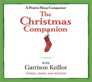The Christmas Companion: Stories, Songs, and Sketches book written by Garrison Keillor