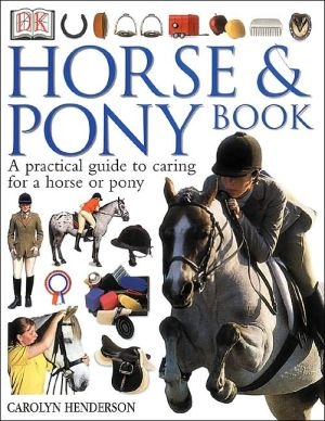 Horse and Pony Book: A Practical Guide to Caring for a Horse or Pony book written by Carolyn Henderson, Sue Grabham