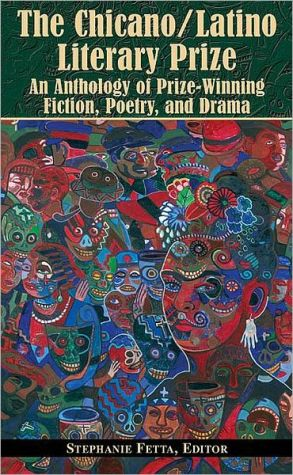 The Chicano/Latino Literary Prize: An Anthology of Prize-Winning Fiction, Poetry, and Drama book written by Stephanie Fetta