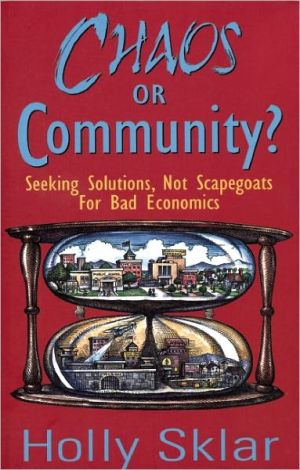 Chaos or Community?: Seeking Solutions, Not Scapegoats for Bad Economics book written by Holly Sklar
