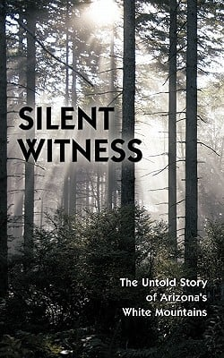 Silent Witness: The Untold Story of Arizona's White Mountains book written by Jernigan, Tom