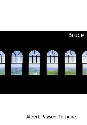 Bruce written by Terhune, Albert Payson