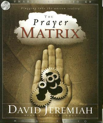 The Prayer Matrix: Plugging Into the Unseen Reality written by Jeremiah, David , James, Lloyd