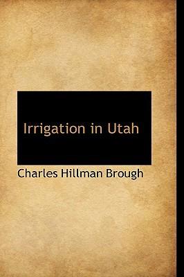 Irrigation in Utah book written by Brough, Charles Hillman