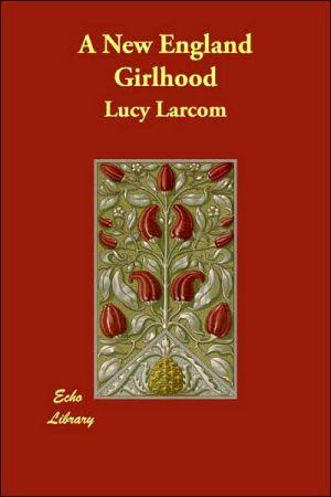 A New England Girlhood book written by Lucy Larcom