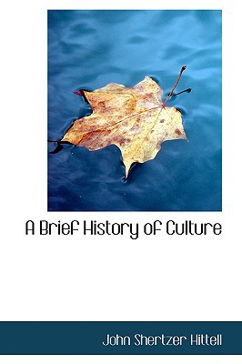 A Brief History of Culture written by John Shertzer Hittell