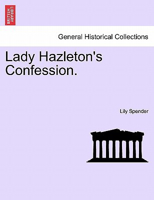 Lady Hazleton's Confession. book written by Lily Spender , Spender, Lily