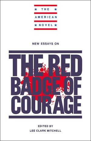 New Essays on the Red Badge of Courage book written by Lee C. Mitchell
