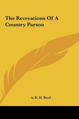 The Recreations of a Country Parson the Recreations of a Country Parson written by Boyd, A. K. H.