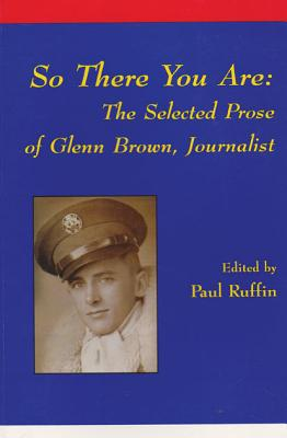 So There You Are: The Selected Prose of Glenn Brown written by Paul Ruffin
