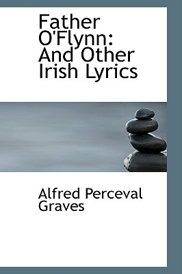 Father O'Flynn: And Other Irish Lyrics book written by Graves, Alfred Perceval