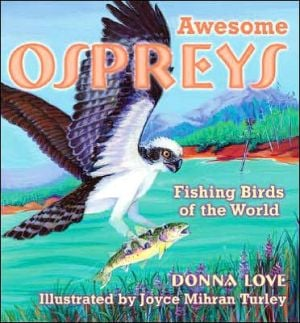 Awesome Ospreys: Fishing Birds of the World book written by Donna Love