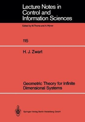 Geometric Theory for Infinite Dimensional Systems written by Zwart, Hans J.