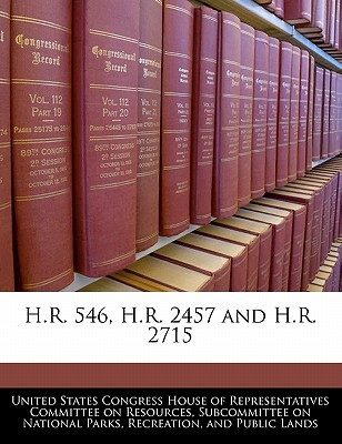 H.R. 546, H.R. 2457 and H.R. 2715 written by United States Congress House of Represen