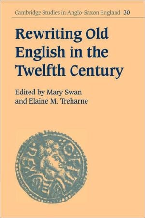 Rewriting Old English in the Twelfth Century book written by Mary Swan