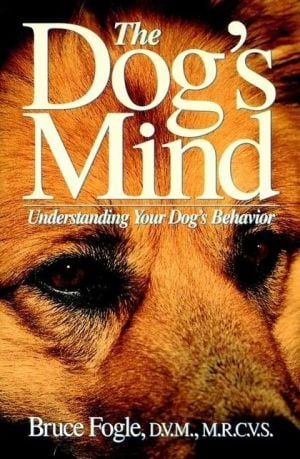 The Dog's Mind: Understanding Your Dog's Behavior written by Bruce Fogle