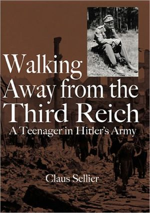 Walking Away from the Third Reich: A Teenager in Hitler's Army book written by Claus W. Sellier