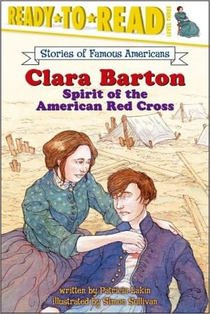 Clara Barton: Spirit of the American Red Cross (Ready-to-Read, Level 1) book written by Patricia Lakin