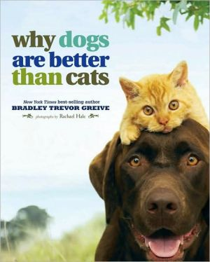 Why Dogs Are Better Than Cats book written by Bradley Trevor Greive