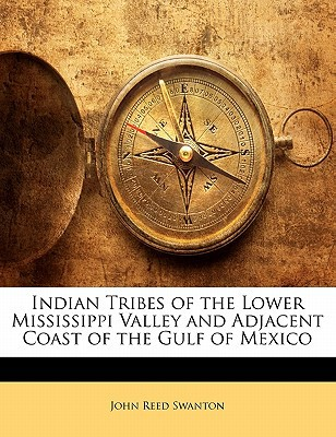 Indian Tribes of the Lower Mississippi Valley and Adjacent Coast of the Gulf of Mexico book written by Swanton, John Reed