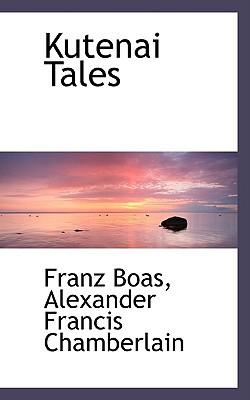 Kutenai Tales written by Boas, Alexander Francis Chamberlain Fra